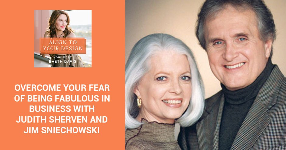 Overcome Your Fear Of Being Fabulous In Business With Judith Sherven And Jim Sniechowski